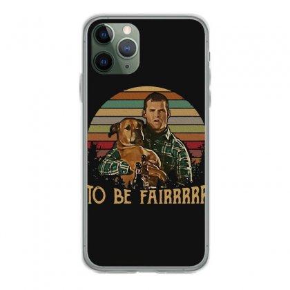 Letterkenny Tribute To Be Fair Ceramic Iphone 11 Pro Case Designed By Blackstars