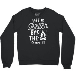 funny life is better by the camp fire Crewneck Sweatshirt | Artistshot