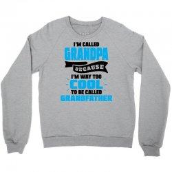 I'm Called Grandpa Because I'm Way Too Cool To Be Called Grandfather Crewneck Sweatshirt | Artistshot