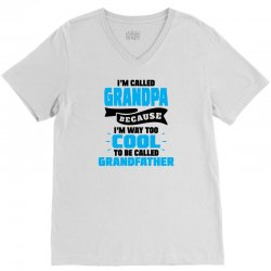 I'm Called Grandpa Because I'm Way Too Cool To Be Called Grandfather V-Neck Tee | Artistshot