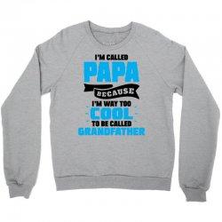 I'm Called Papa Because I'm Way Too Cool To Be Called Grandfather Crewneck Sweatshirt   Artistshot