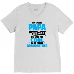 I'm Called Papa Because I'm Way Too Cool To Be Called Grandfather V-Neck Tee | Artistshot