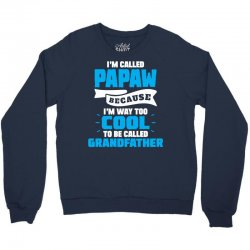 I'm Called Papaw Because I'm Way Too Cool To Be Called Grandfather Crewneck Sweatshirt | Artistshot