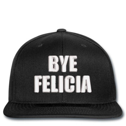 Bye Felıcla Embroidered Hat Snapback Designed By Madhatter