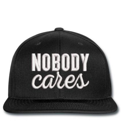 Nobody Cares Embroidered Hat Snapback Designed By Madhatter