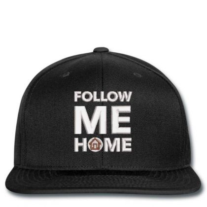 Follow Me Home Embroidered Hat Snapback Designed By Madhatter