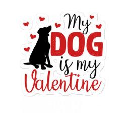 My Dog Is My Valentine For Light Sticker Designed By Sengul