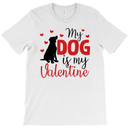 My Dog Is My Valentine For Light T-shirt Designed By Sengul