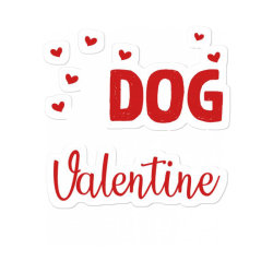 My Dog Is My Valentine For Dark Sticker Designed By Sengul
