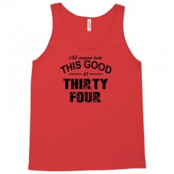 not everyone looks this good at thirty four Tank Top | Artistshot