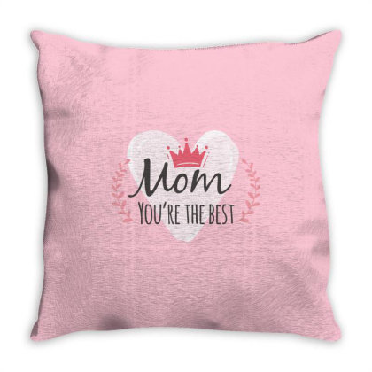 Mom You're The Best Throw Pillow Designed By Estore