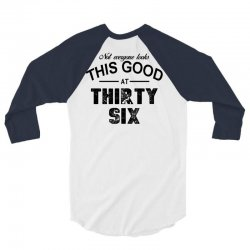 not everyone looks this good at thirty six 3/4 Sleeve Shirt | Artistshot