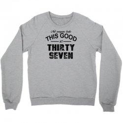 not everyone looks this good at thirty seven Crewneck Sweatshirt | Artistshot