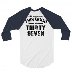 not everyone looks this good at thirty seven 3/4 Sleeve Shirt | Artistshot