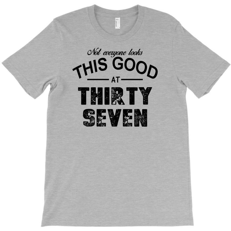 Not Everyone Looks This Good At Thirty Seven T-shirt | Artistshot