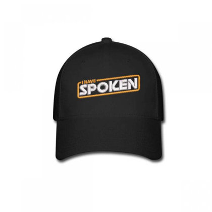 I Have Spoken Embroidered Hat Baseball Cap Designed By Madhatter
