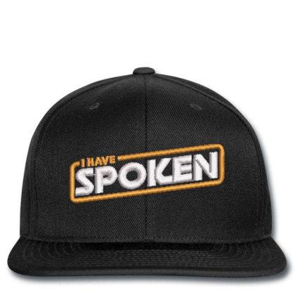 I Have Spoken Embroidered Hat Snapback Designed By Madhatter