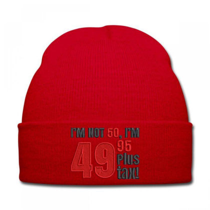 I'm Not 50 Embroidered Hat Knit Cap Designed By Madhatter