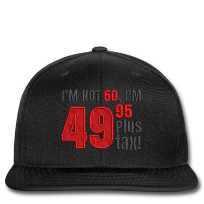 I'm Not 50 Embroidered Hat Snapback Designed By Madhatter