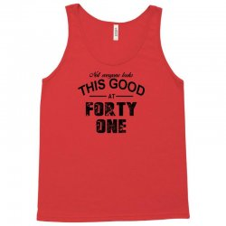 not everyone looks this good at forty one Tank Top | Artistshot