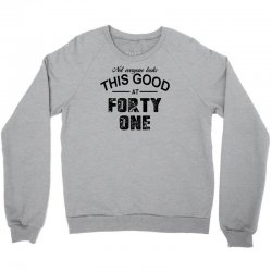 not everyone looks this good at forty one Crewneck Sweatshirt | Artistshot