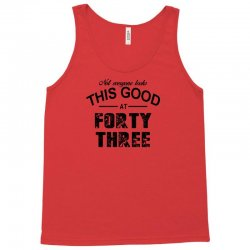 not everyone looks this good at forty three Tank Top | Artistshot