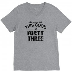 not everyone looks this good at forty three V-Neck Tee | Artistshot