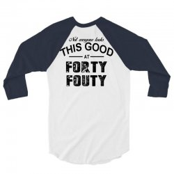 not everyone looks this good at forty fouty 3/4 Sleeve Shirt | Artistshot