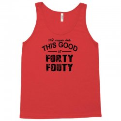 not everyone looks this good at forty fouty Tank Top | Artistshot