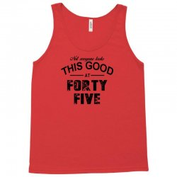 not everyone looks this good at forty five Tank Top | Artistshot