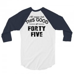not everyone looks this good at forty five 3/4 Sleeve Shirt | Artistshot