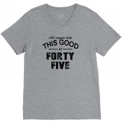 not everyone looks this good at forty five V-Neck Tee | Artistshot