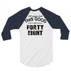 not everyone looks this good at forty eight 3/4 Sleeve Shirt | Artistshot