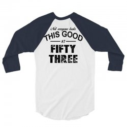 not everyone looks this good at fifty three 3/4 Sleeve Shirt   Artistshot