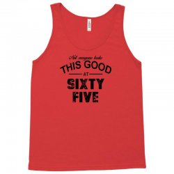 not everyone looks this good at sixty five Tank Top | Artistshot
