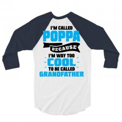 I'm Called Poppa Because I'm Way Too Cool To Be Called Grandfather 3/4 Sleeve Shirt | Artistshot