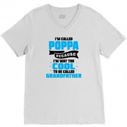 I'm Called Poppa Because I'm Way Too Cool To Be Called Grandfather V-Neck Tee | Artistshot