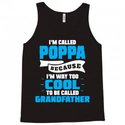 I'm Called Poppa Because I'm Way Too Cool To Be Called Grandfather Tank Top | Artistshot