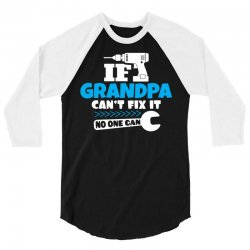 If Grandpa Can't Fix It No One Can 3/4 Sleeve Shirt   Artistshot