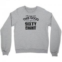 not everyone looks this good at sixty eight Crewneck Sweatshirt | Artistshot