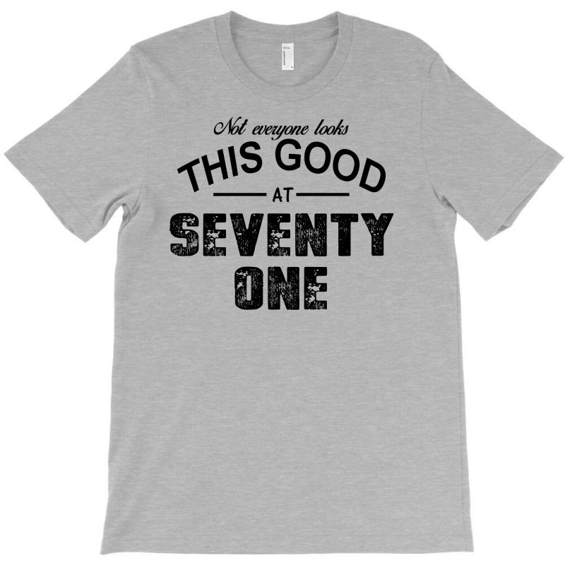 Not Everyone Looks This Good At Seventy One T-shirt | Artistshot