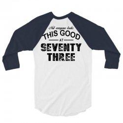 not everyone looks this good at seventy three 3/4 Sleeve Shirt | Artistshot
