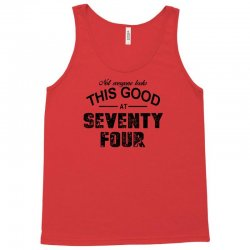 not everyone looks this good at seventy four Tank Top | Artistshot
