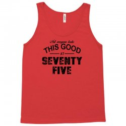 not everyone looks this good at seventy five Tank Top | Artistshot