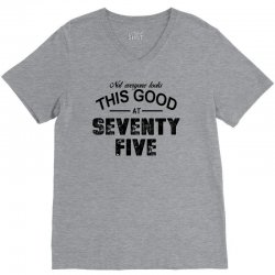 not everyone looks this good at seventy five V-Neck Tee | Artistshot