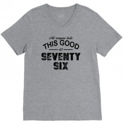 not everyone looks this good at seventy six V-Neck Tee | Artistshot