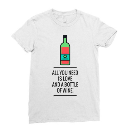 All You Need Is Love And A Bottle Of Wine! Ladies Fitted T-shirt Designed By Just4you
