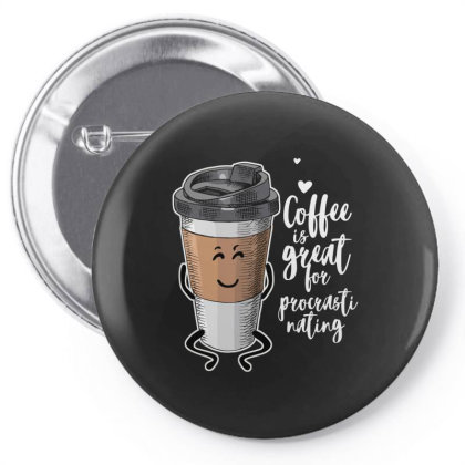 Coffee Is Great For Procrastinating Pin-back Button Designed By Just4you