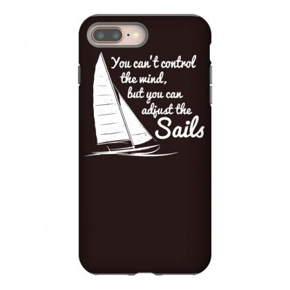 You Can't Control Wind But Adjust The Sails Iphone 8 Plus Case Designed By Gematees