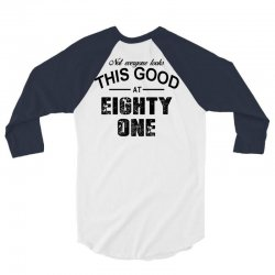 not everyone looks this good at eighty one 3/4 Sleeve Shirt   Artistshot
